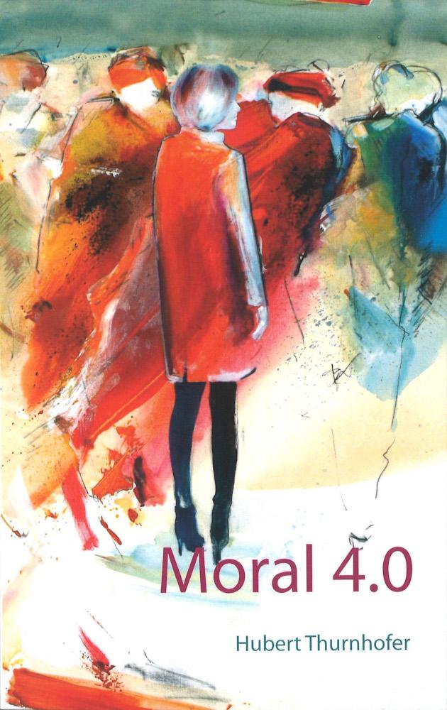 Umschlag zum Buch Moral 4.0 von Hubert Thurnhofer